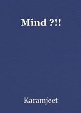 Mind ?!!