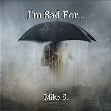 I'm Sad For...