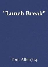 """""""Lunch Break"""""""