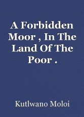 A Forbidden Moor , In The Land Of The Poor .