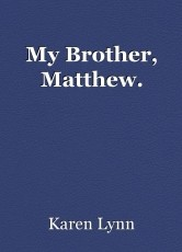 My Brother, Matthew.
