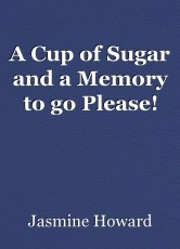 A Cup of Sugar and a Memory to go Please!