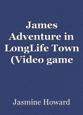 James Adventure in LongLife Town (Video game play through in text) intro level