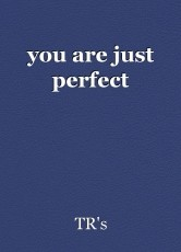 you are just perfect