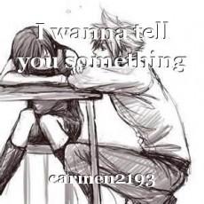 I wanna tell you something