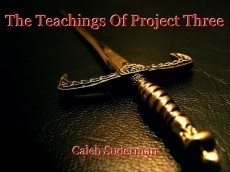 The Teachings Of Project Three