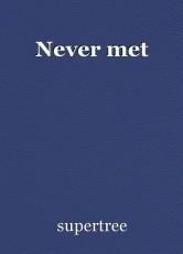 Never met