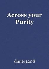 Across your Purity