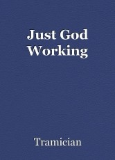 Just God Working
