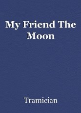 My Friend The Moon