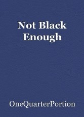 Not Black Enough