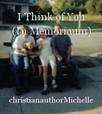 I Think of You (In Memoriaum)