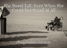 She Stood Tall, Even When She Could Not Stand At All