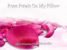 Rose Petals On My Pillow