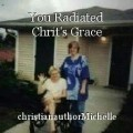 You Radiated Chrit's Grace