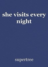 she visits every night