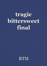 tragic bittersweet final