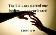 The distance parted our bodies.....not our heart!