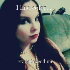 I had color. . .