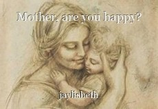 Mother, are you happy?