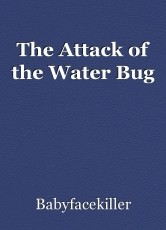 The Attack of the Water Bug