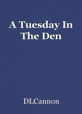 A Tuesday In The Den