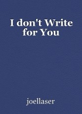 I don't Write for You