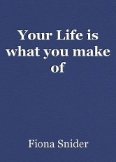 Your Life is what you make of