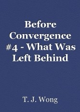 Before Convergence #4 - What Was Left Behind