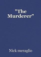 """""""The Murderer"""""""