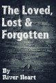 The Loved, Lost & Forgotten