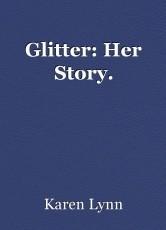 Glitter: Her Story.
