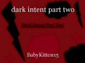 dark intent part two