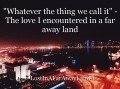 """Whatever the thing we call it"" - The love I encountered in a far away land"