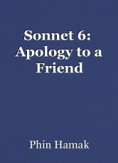 Sonnet 6:  Apology to a Friend
