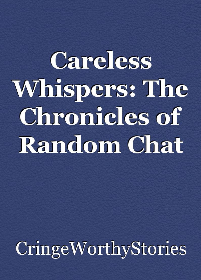 Amazing Careless Whispers The Chronicles Of Random Chat Rooms Book Interior Design Ideas Oteneahmetsinanyavuzinfo