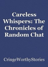 Careless Whispers: The Chronicles of Random Chat Rooms