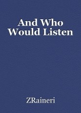 And Who Would Listen