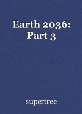 Earth 2036: Part 3