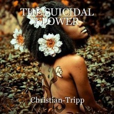 THE SUICIDAL FLOWER