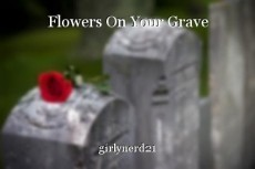 Flowers On Your Grave