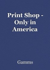 Print Shop - Only in America