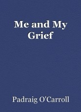 Me and My Grief