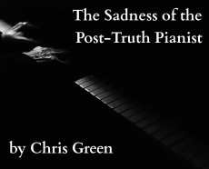 The Sadness of the Post-Truth Pianist