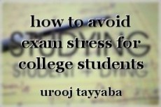 how to avoid exam stress for college students