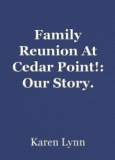 Family Reunion At Cedar Point!: Our Story. (Part One)