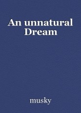 An unnatural Dream