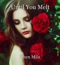Until You Melt
