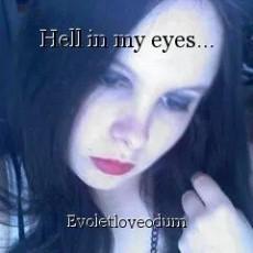 Hell in my eyes...