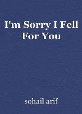 I'm Sorry I Fell For You